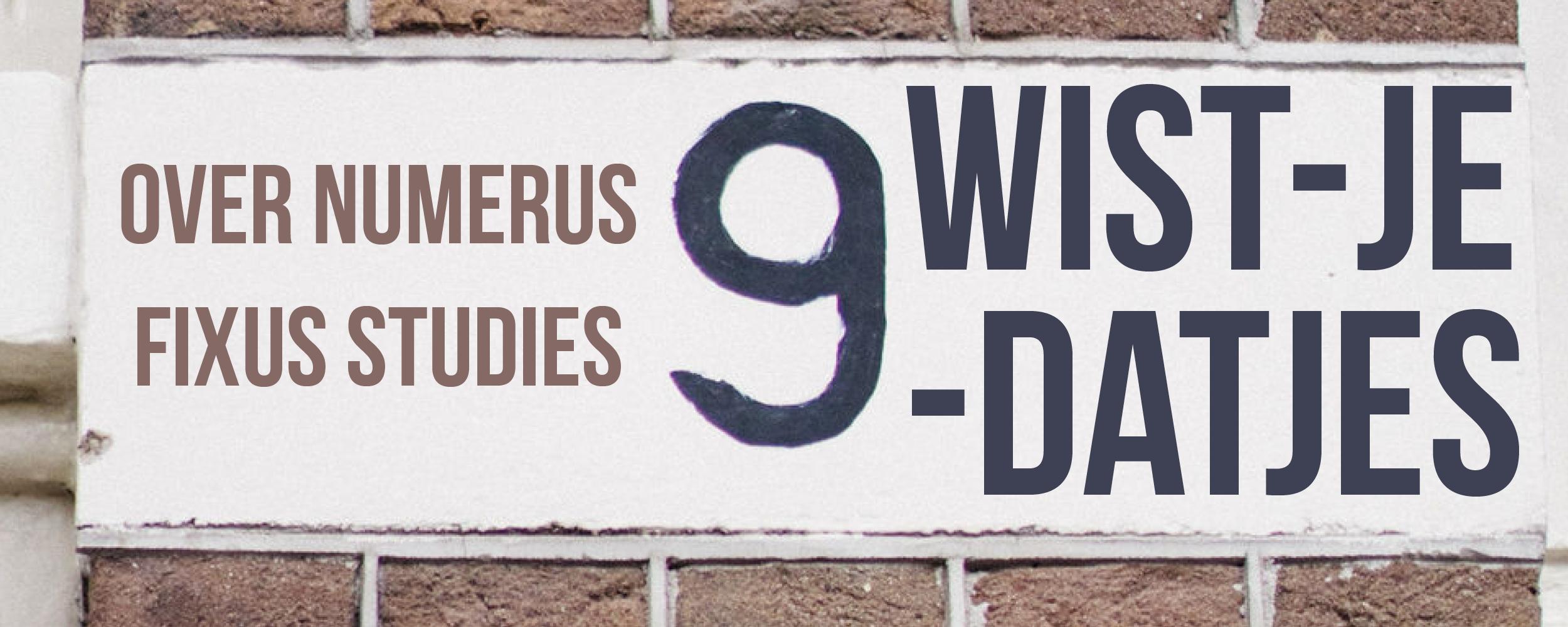9 Wist-je-datjes Over Numerus Fixus Studies